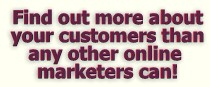 Find out more about your customers than any other online marketer can!