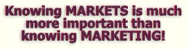 Knowing a MARKET is much more important than knowing MARKETING