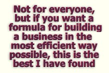 Not for everyone, but if you want a formula for building a business in the most efficient way possible then this is the best I've found